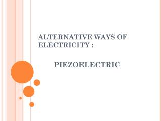 ALTERNATIVE WAYS OF ELECTRICITY :
