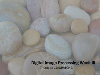 Digital Image Processing Week III