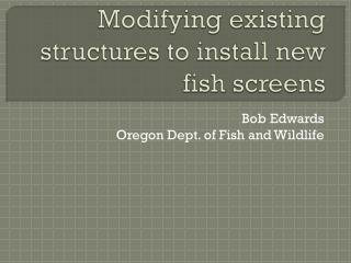 Modifying existing structures to install new fish screens