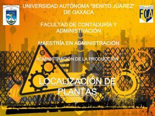 ADMINISTRACIÓN DE LA PRODUCCIÓN LOCALIZACIÓN DE PLANTAS
