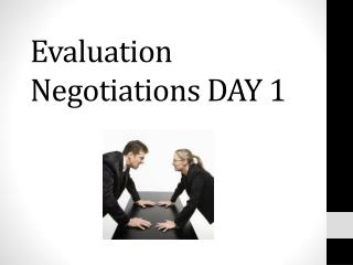 Evaluation Negotiations DAY 1