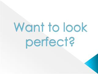 Want to look perfect?