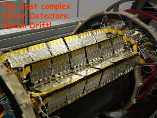 The most complex  Silicon Detectors: Silicon Drift
