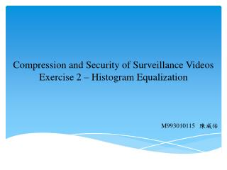 Compression and Security of Surveillance Videos Exercise  2  � Histogram Equalization
