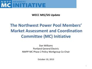 The Northwest Power Pool Members '  Market Assessment and Coordination Committee (MC) Initiative