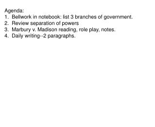Agenda: 1.  Bellwork in notebook: list 3 branches of government. 2.  Review separation of powers