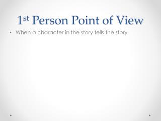 1 st  Person Point of View