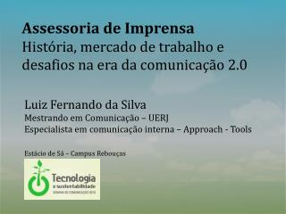 Luiz Fernando da Silva Mestrando em Comunicação  – UERJ