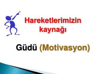 Hareketlerimizin kaynağı Güdü  (Motivasyon)