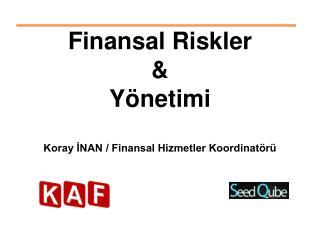 Finansal Riskler & Yönetimi Koray İNAN / Finansal Hizmetler Koordinatörü