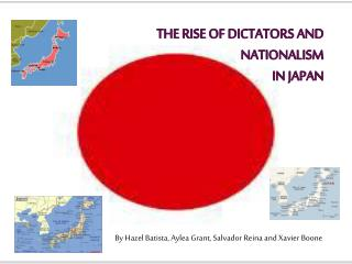 The rise of Dictators and  Nationalism  In Japan