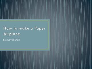How to make a  P aper  A irplane