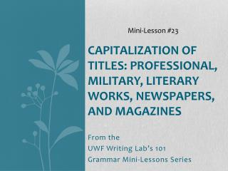 Capitalization of Titles: Professional, Military, Literary Works, Newspapers, and Magazines