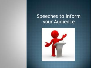 Speeches to  Inform your Audience