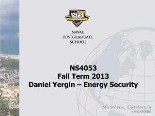 NS4053  Fall Term 2013 Daniel Yergin – Energy Security