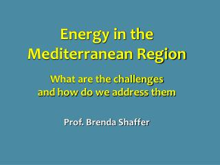 Energy in the  Mediterranean Region What are the challenges  and how do we address them