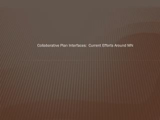 Collaborative Plan Interfaces:  Current Efforts Around MN