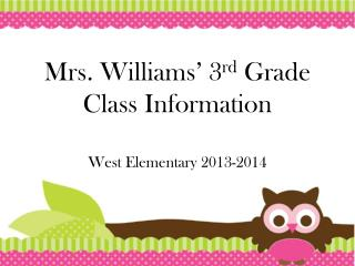 Mrs.  Williams'  3 rd  Grade Class Information