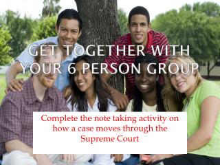 Get together with your 6 person group