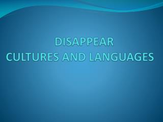 DISAPPEAR CULTURES AND LANGUAGES