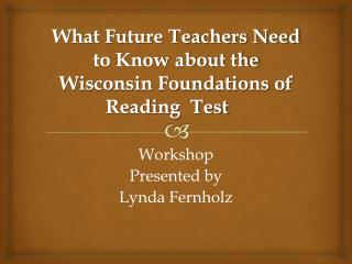 What Future Teachers Need to Know about the Wisconsin Foundations of Reading  Test