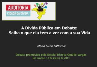 Maria Lucia Fattorelli Debate promovido pela Escola Técnica Getúlio Vargas