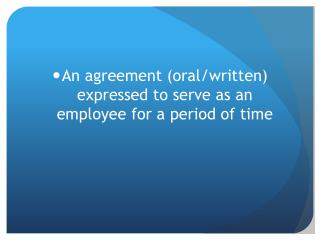 An agreement (oral/written) expressed to serve as an employee for a period of time