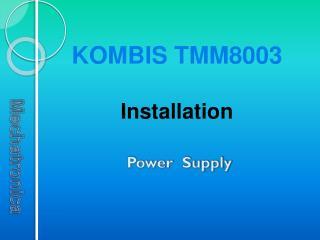 KOMBIS TMM8003 Installation  Power  Supply