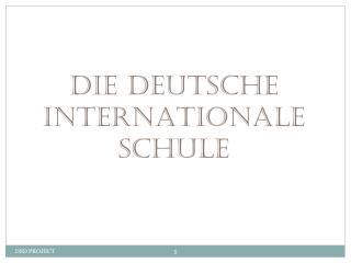DIE DEUTSCHE INTERNATIONALE SCHULE