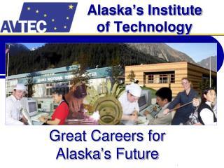 Alaska�s Institute  of Technology