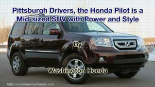 ppt 41972 Pittsburgh Drivers the Honda Pilot is a Mid sized SUV with Power and Style