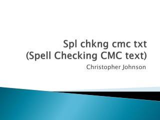 Spl chkng cmc txt (Spell Checking CMC text)