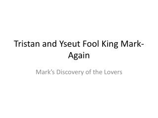Tristan and Yseut Fool King Mark-Again