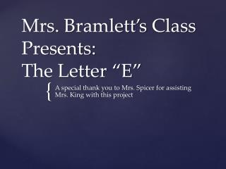 "Mrs.  Bramlett's Class Presents: The Letter  ""E"""