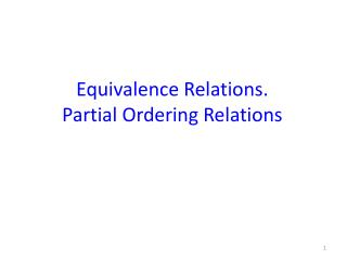 Equivalence Relations. Partial Ordering Relations