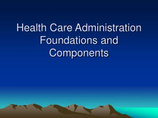 Health Care Administration Foundations and Components