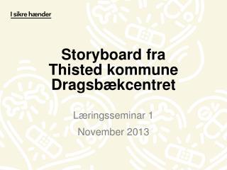 Storyboard fra  Thisted kommune Dragsbækcentret