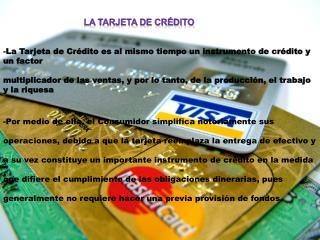 La  Tarjeta de Crédito es al mismo tiempo un instrumento de crédito y un factor