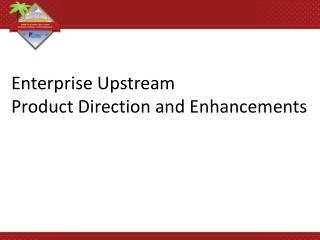 Enterprise  Upstream Product Direction and Enhancements