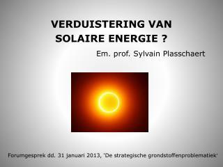 VERDUISTERING VAN   SOLAIRE ENERGIE ?  Em. prof.  Sylvain  Plasschaert