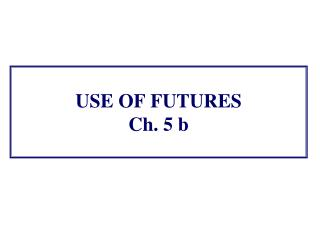 USE OF FUTURES Ch. 5  b