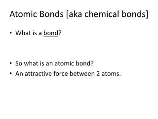 Atomic Bonds [aka chemical bonds]
