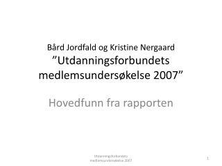 """Bård Jordfald og Kristine Nergaard  """"Utdanningsforbundets medlemsundersøkelse 2007"""""""