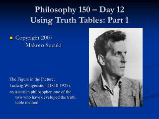 Philosophy 150   Day 12 Using Truth Tables: Part 1