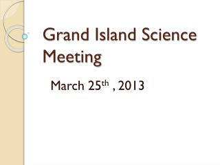 Grand Island Science Meeting