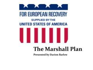 The Marshall Plan    Presented by  Darion  Barlow