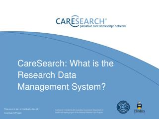 CareSearch:  What is the Research Data Management System?