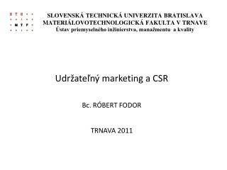 Udržateľný  marketing a CSR Bc. RÓBERT FODOR TRNAVA 2011