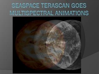 SeaSpace Terascan GOES Multispectral Animations