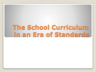 The School Curriculum in an Era of Standards
